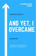 And Yet, I Overcame by izzywriter2