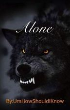 Alone by UmHowShouldIKnow