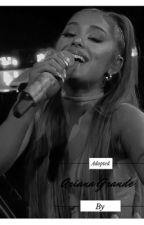 Adopted by Ariana Grande by morearigrandie