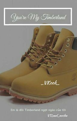 [VKOOK/SHORTFIC] YOU'RE MY TIMBERLAND