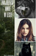 Znajdziesz mnie w lesie...•Zakończone• by Kamcivv