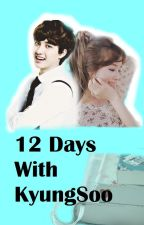 12 Days With KyungSoo (Revising/OnHold) by YourMyEverythingEXO