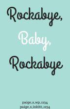 Rockabye, Baby, Rockabye by paige_s_wp_1234