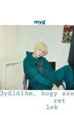 Gyűlölöm, hogy szeretlek!💦;Min Yoongi Hun.FF. by Mrs_KTH095