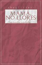 Mamá, no llores ➵ Sarada Uchiha by shxglitter-
