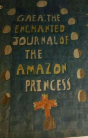 Gaea: The Enchanted Journal of the Amazon Princess by Puffgirl1952