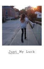 Just My Luck (ON HOLD) by kamyawrites