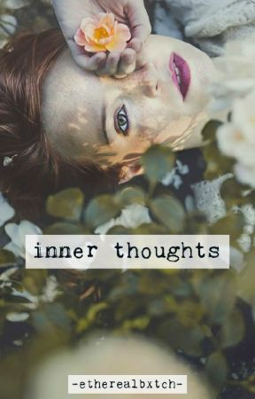 inner thoughts by etherealbxtch