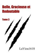 Belle, Gracieuse et Redoutable. Tome 3 by LaViou1618