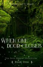 (Draft Version) When One Door Closes by CellieStory
