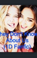 They Don't Know About Us (1D Fanfic) by OliviaDirection