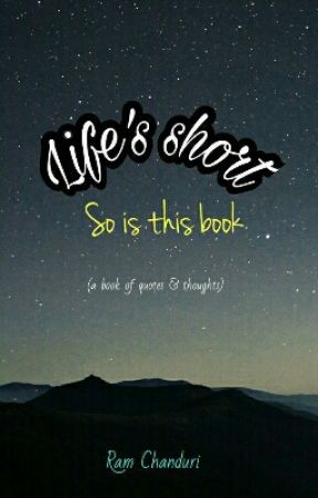 Life is Short. So is this book  by ramchanduri