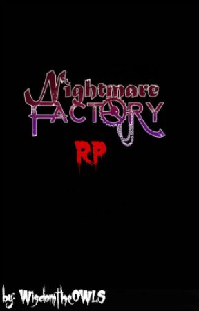 Nightmare Factory RP (4/10) by WisdomtheOWLS