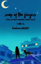 Snap of the Fingers // Boku No Hero Academia Reader Insert   by Booknerd26272