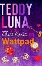 Teddy Luna y su travesía en Wattpad by AxaelGabriela_vlsqz1