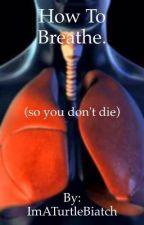 How To Breathe by PleaseHelpMeThink