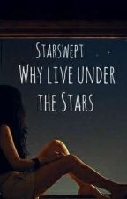 Why Live Under The Stars  by StarSwept_