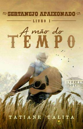 A MÃO DO TEMPO - Série SERTANEJO APAIXONADO by TTFreitas