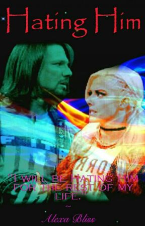Hating him : An Alexa Bliss and AJ Styles story by AJexaForLife
