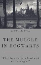 The Muggle in Hogwarts by Weirdo-Writer