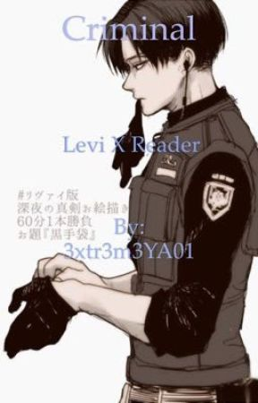 Criminal (Levi X Reader) by 3xtr3m3YA01