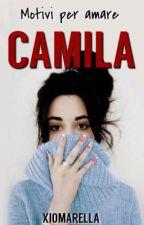 Motivi per amare Camila  by Xiomarella
