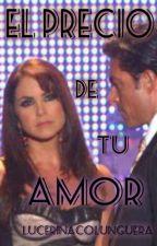 El Precio De Tu Amor #LC by LuceroTkm