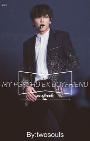 My Psycho Ex Boyfriend Jungkook by twosouls95