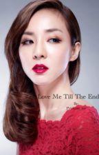 Love Me Till The End ( LMTTE)  by Princess_tar