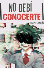 | No Debí Conocerte|  •TodoDeku• by KarmadM