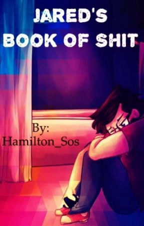 Jared's Book of Shit by Hamilton_Sos
