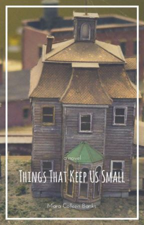 Things That Keep Us Small by maracolleenbanks