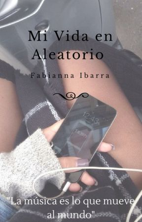 Mi Vida en Aleatorio. by FabiannaIbarra