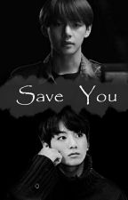 SAVE YOU [BTS FANFICTION-TWOSHOOTS] by dhedingdong95