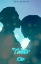 Takdir Kita (Sequel Cinta yang Memilih) REVISI by Sah_Three