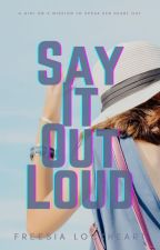 Say It Out Loud (Pink Unicorn Series, Book II) by crossroad