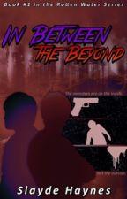 In Between the Beyond (#1 In The Rotten Water Series) by Slayde_Haynes