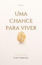 Uma Chance Para Viver - Livro 1 by 1iurin