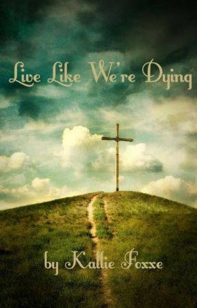 Live Like We're Dying by Kallie_Foxxe1