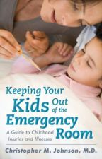 Keeping Your Kids Out of the Emergency Room by christopherjohnsonMD