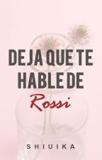 Deja que te hable de Rossi by Shiuika