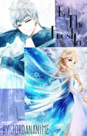 Let The Frost In ❄Elsa X Jack fan fiction❄