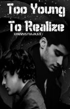 Too Young To Realize (Zarry Stylik) by Zarrystylik69