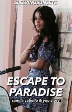 Escape to Paradise | [Camila/You] by sleepingsunsets