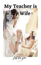 My Teacher is My Wife (GxG) by SpencerMiles