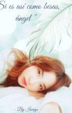Si es así como besas, ángel. by charlie_brown11