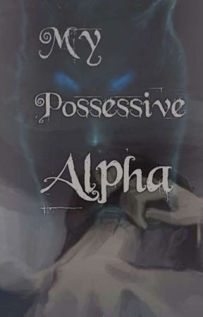 My Possessive Alpha ~Mpreg~ by _KawaiiEren_