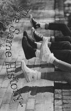The Same History • HIATUS • by Fool_Girl97