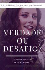 Verdade ou Desafio?  #Wattys2017 by SarahCagiano