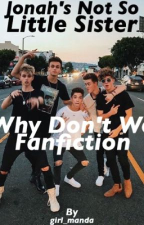 Jonahs not so little sister//Why Don't We fanfic by girl_manda
